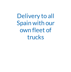 Delivery to all Spain with our own fleet of trucks